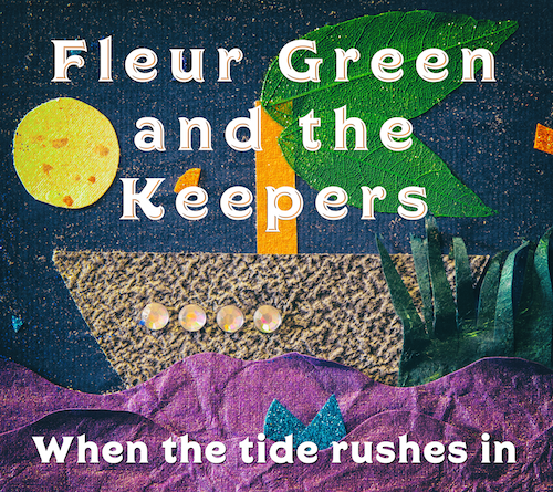 Fleur Green And The Keepers When The Tide Rushes In